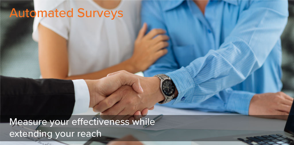Automated Surveys -  Measure your effectiveness while extending your reach