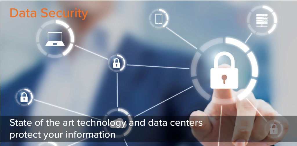 Data Security - State of the art technology and data centers securely protect your information
