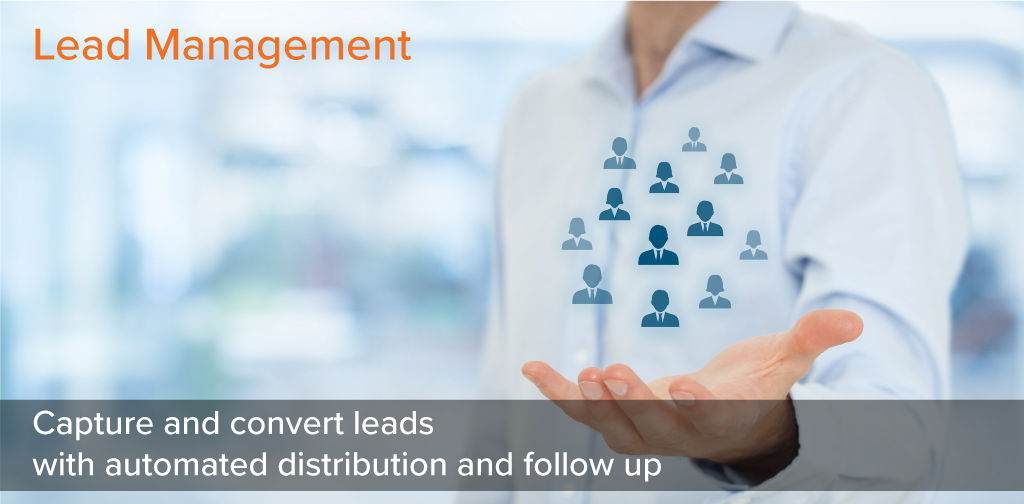 Lead Management - Capture and convert leads with automated distribution and follow up